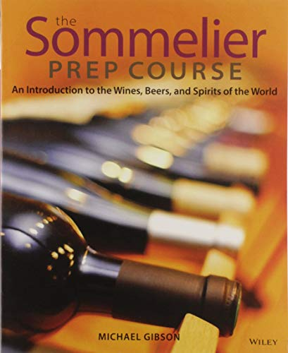 The Sommelier Prep Course: An Introduction to the Wines, Beers, and Spirits of the World von Wiley