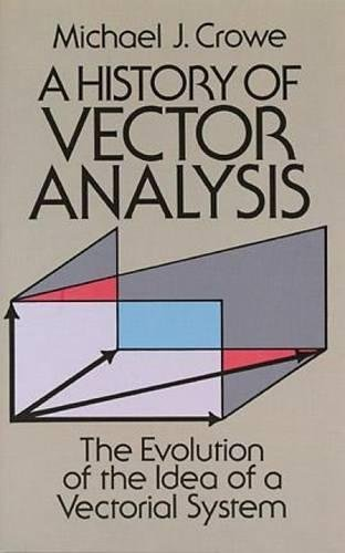 A History of Vector Analysis: The Evolution of the Idea of a Vectorial System (Paperback) von University of Notre Dame Press
