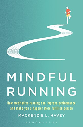 Mindful Running: How Meditative Running can Improve Performance and Make you a Happier, More Fulfilled Person von Bloomsbury Sport
