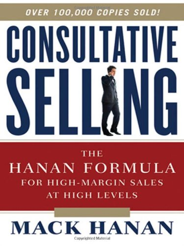 Consultative Selling: The Hanan Formula for High-Margin Sales at High Levels von Amacom