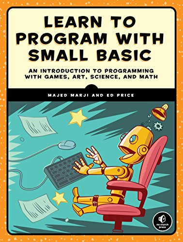 Learn to Program with Small Basic: An Introduction to Programming with Games, Art, Science, and Math von No Starch Press