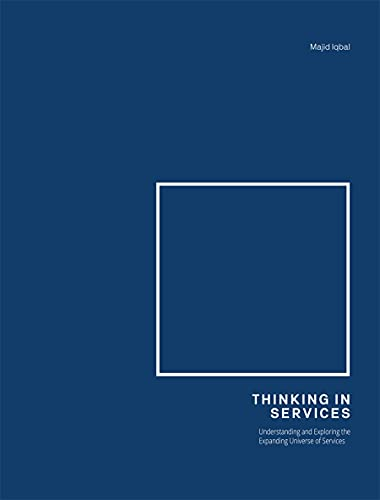 Thinking in Services: Understanding and Exploring the Expanding Universe of Services: Encoding and Expressing Strategy Through Design von Bis Publishers