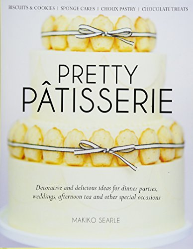 Pretty Patisserie: Decorative and Delicious Ideas for Dinner Parties, Weddings, Afternoon Tea and Other Special Occasions von B Dutton Publishing