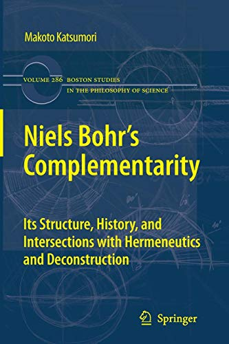 Niels Bohr's Complementarity: Its Structure, History, and Intersections with Hermeneutics and Deconstruction (Boston Studies in the Philosophy and History of Science, Band 286) von Springer