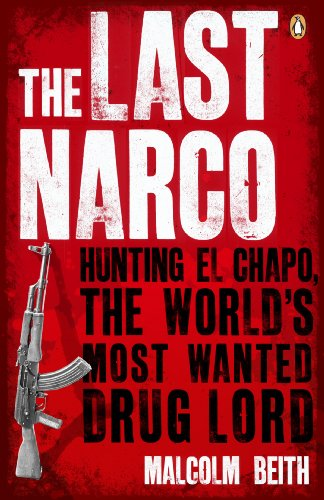 The Last Narco: Hunting El Chapo, The World's Most-Wanted Drug Lord