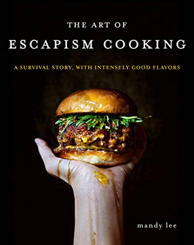 The Art of Escapism Cooking: A Survival Story, with Intensely Good Flavors von William Morrow Cookbooks