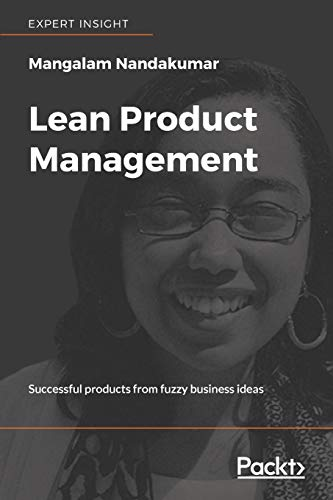 Lean Product Management: Successful products from fuzzy business ideas (English Edition) von Packt Publishing
