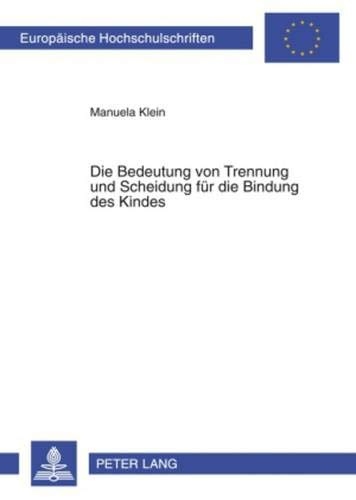 Die Bedeutung von Trennung und Scheidung für die Bindung des Kindes (Europäische Hochschulschriften / European University Studies / Publications ... Series 6: Psychology / Série 6: Psychologie)