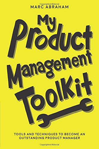 My Product Management Toolkit: Tools and Techniques to Become an Outstanding Product Manager von CreateSpace Independent Publishing Platform