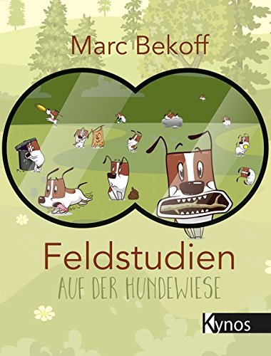 Feldstudien auf der Hundewiese: Why Dogs Do What They Do von Kynos