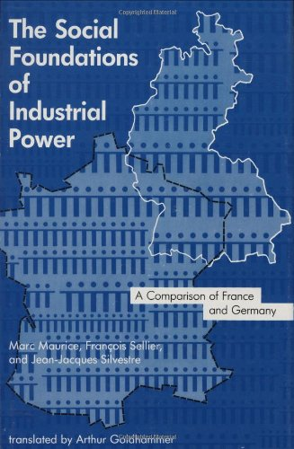 The Social Foundations of Industrial Power: A Comparison of France and Germany von Mit Pr