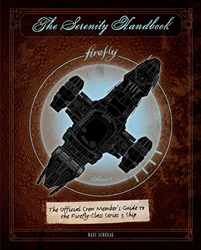 The Serenity Handbook: The Official Crew Member's Guide to the Firefly-Class Series 3 Ship von Pocket Books