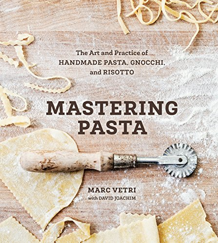 Mastering Pasta: The Art and Practice of Handmade Pasta, Gnocchi, and Risotto [A Cookbook] von Ten Speed Press