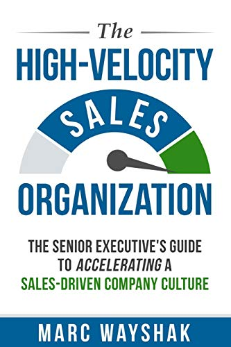 The High-Velocity Sales Organization: The Senior Executive's Guide to Accelerating a Sales-Driven Company Culture von Breakthrough Success Publishing