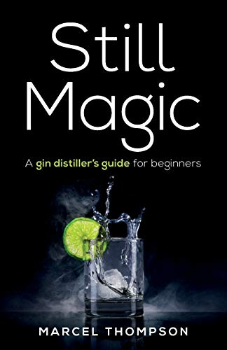 Still Magic: A gin distiller's guide for beginners von Rethink Press