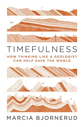 Timefulness: How Thinking Like a Geologist Can Help Save the World von Princeton University Press