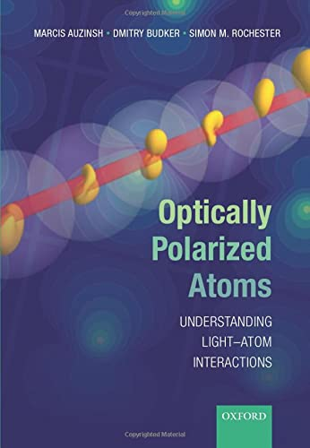 Optically Polarized Atoms: Understanding Light-Atom Interactions von Oxford University Press