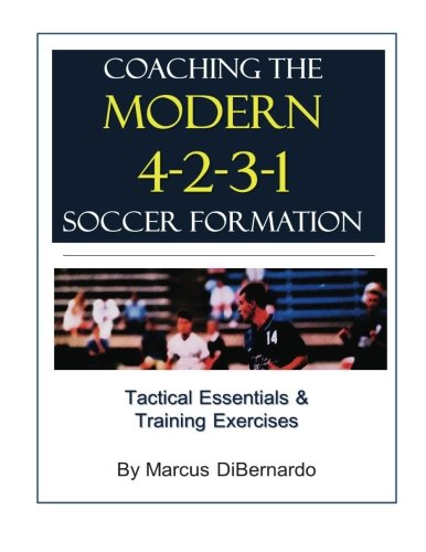Coaching The Modern 4-2-3-1 Soccer Formation: Tactical Essentials & Training Exercises von CreateSpace Independent Publishing Platform
