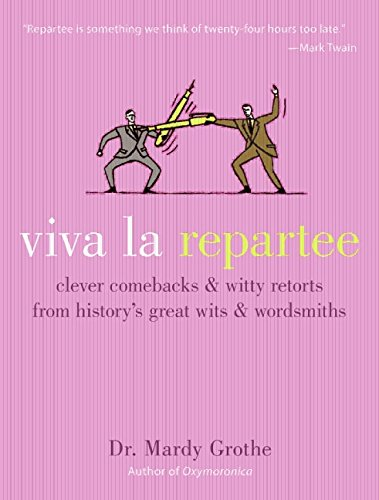 Viva la Repartee: Clever Comebacks and Witty Retorts from History's Great Wits and Wordsmiths von Harper