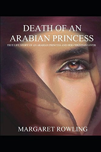 Death of an Arabian Princess: True love story of an Arabian princess and her Christian lover von Independently published