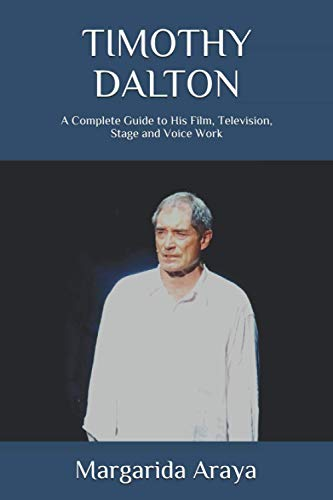 Timothy Dalton: A Complete Guide to His Film, Television, Stage and Voice Work von CreateSpace Independent Publishing Platform
