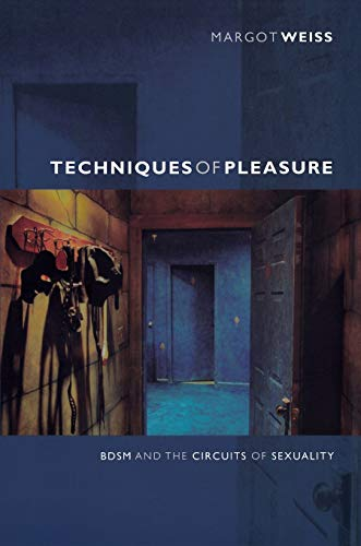 Techniques of Pleasure: BDSM and the Circuits of Sexuality von Duke University Press