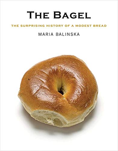 The Bagel: The Surprising History of a Modest Bread von Yale University Press