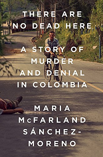 There Are No Dead Here: A Story of Murder and Denial in Colombia von Bold Type Books