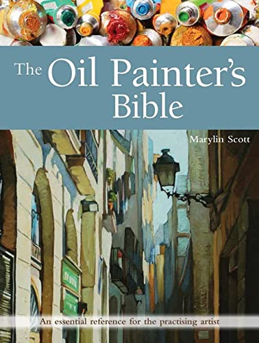 The Oil Painter's Bible: An Essential Reference for the Practising Artist (Artist's Bible) von Search Press Ltd