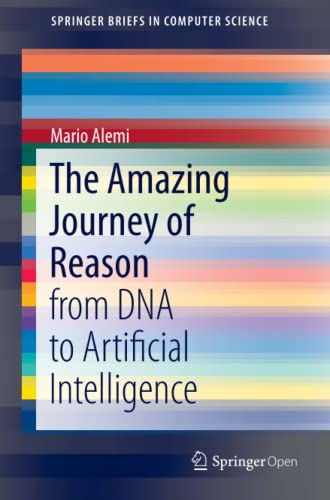 The Amazing Journey of Reason: from DNA to Artificial Intelligence (SpringerBriefs in Computer Science) von Springer