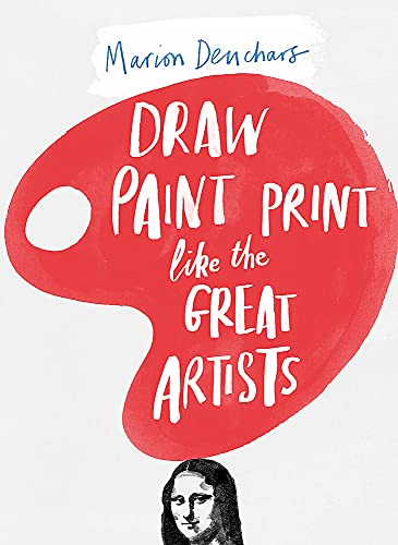 Draw Paint Print Like the Great Artists von Laurence King Publishing