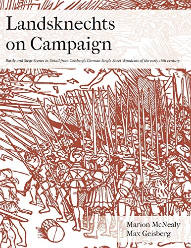 Landsknechts on Campaign: Battle and Siege Scenes in Detail from Geisberg's German Single Sheet Woodcuts (Selections from Geisberg's German Woodcuts, Band 1)