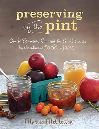 Preserving by the Pint: Quick Seasonal Canning for Small Spaces from the author of Food in Jars von Running Press Adult