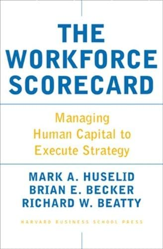 The Workforce Scorecard: Managing Human Capital To Execute Strategy von Harvard Business Review Press