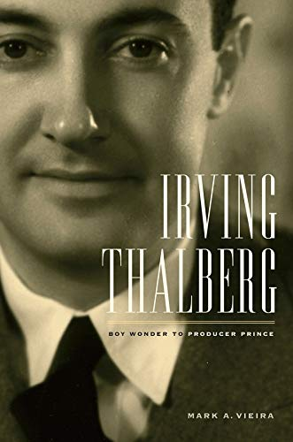 Irving Thalberg - Boy Wonder to Producer Prince von University of California Press