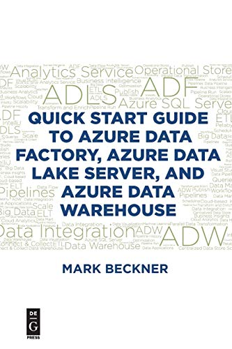 Quick Start Guide to Azure Data Factory, Azure Data Lake Server, and Azure Data Warehouse von deGruyter Boston