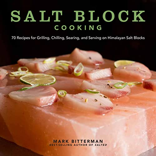 Salt Block Cooking: 70 Recipes for Grilling, Chilling, Searing, and Serving on Himalayan Salt Blocks (Bitterman's, Band 1)