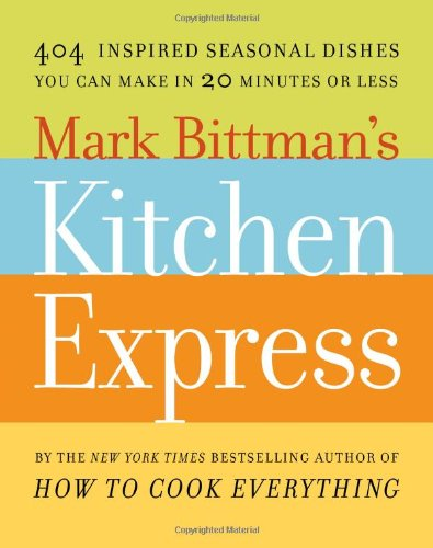 Mark Bittman's Kitchen Express: 404 inspired seasonal dishes you can make in 20 minutes or less von Simon & Schuster