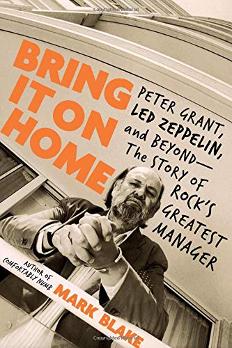 Bring It On Home: Peter Grant, Led Zeppelin, and Beyond--The Story of Rock's Greatest Manager von Da Capo Press