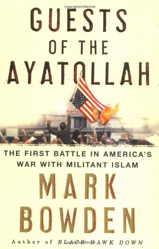 Guests of the Ayatollah: The Iran Hostage Crisis, The First Battle in America's War With Militant Islam