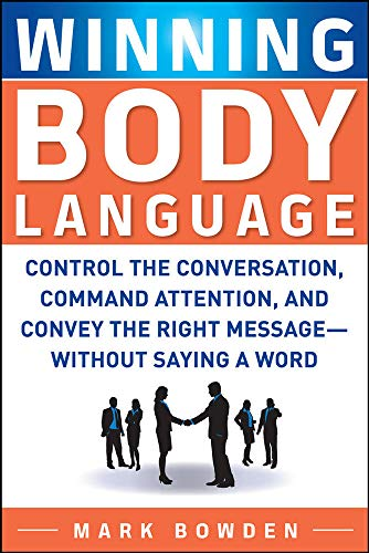 Winning Body Language: Control The Conversation, Command Attention, And Convey The Right Message Without Saying A Word von McGraw-Hill