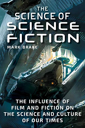 The Science of Science Fiction: The Influence of Film and Fiction on the Science and Culture of Our Times von Skyhorse