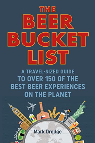 The Beer Bucket List: A travel-sized guide to over 150 of the best beer experiences on the planet von Ryland, Peters & Small Ltd