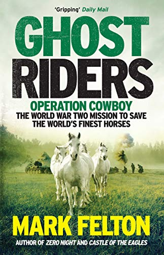 Ghost Riders: Operation Cowboy, the World War Two Mission to Save the World's Finest Horses von Icon Books Ltd