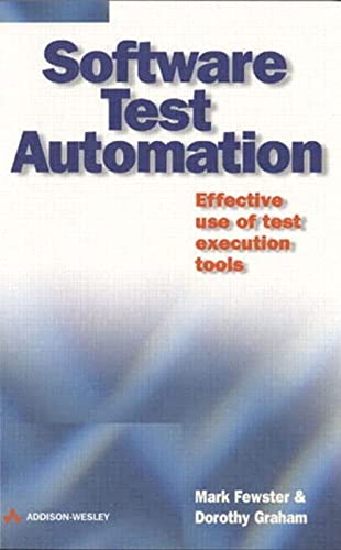 Software Test Automation: Effective Use of Test Execution Tools