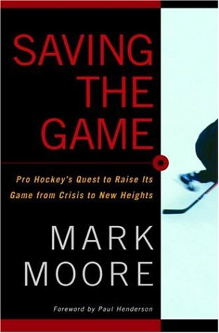 Saving the Game: Pro Hockey's Quest to Raise its Game from Crisis to New Heights von McClelland & Stewart