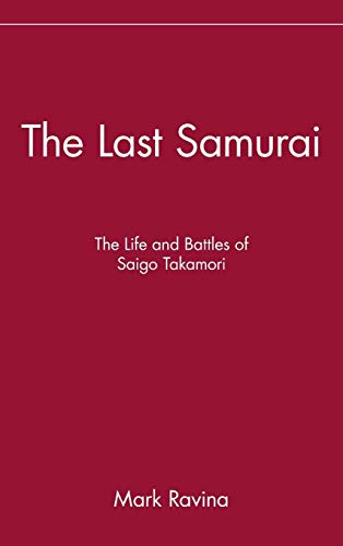 The Last Samurai: The Life and Battles of Saigo Takamori von Wiley John + Sons