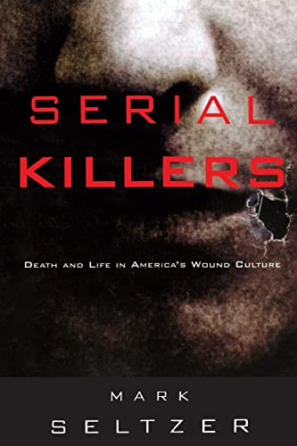 Serial Killers: Death and Life in America's Wound Culture von Routledge