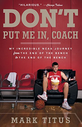 Don't Put Me In, Coach: My Incredible NCAA Journey from the End of the Bench to the End of the Bench von Anchor