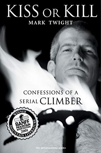 Kiss or Kill: Confessions of a Serial Climber von MOUNTAINEERS BOOKS
